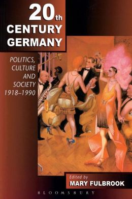 Twentieth-Century Germany: Politics, Culture and Society 1918 - 1990