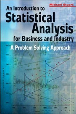 An Introduction to Statistical Analysis for Business and Industry: A Problem Solving Approach