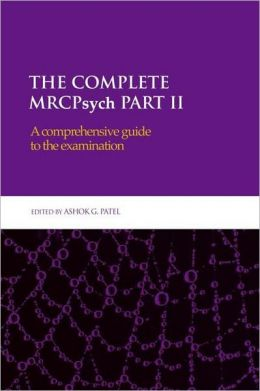 The Complete MRCPsych Part II: A Comprehensive Guide to the Examination