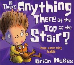 Is There Anything There at the Top of the Stair?: Poems About Being Scared