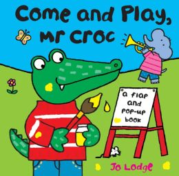 Come and Play, Mr Croc: A Flap and Pop-Up Book