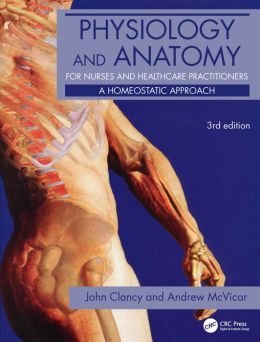 Physiology and Anatomy for Nurses and Healthcare Practitioners 3E: A homeostatic approach