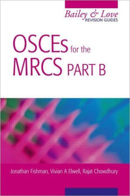 OSCEs for the MRCS Part B A Bailey & Love Revision Guide