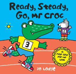 Ready, Steady, Go, Mr Croc: A Flap and Pop-Up Book