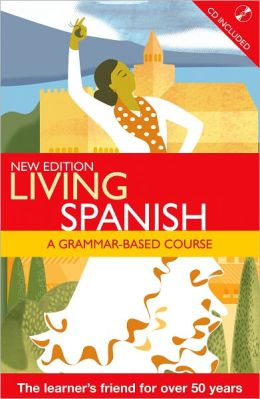 Living Spanish: A Grammar Based Course with CD