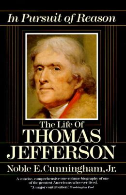 In Pursuit of Reason: the Life of Thomas Jefferson: The Life of Thomas Jefferson