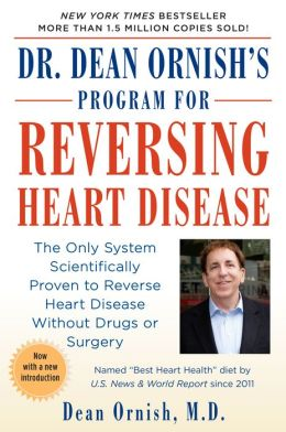 Dr. Dean Ornish's Program for Reversing Heart Disease : The Only System Scientifically Proven to Reverse Heart Disease Without Drugs or Surgery