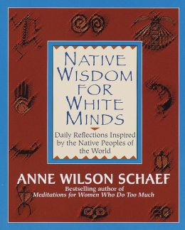 Native Wisdom for White Minds: Daily Reflections Inspired by the Native Peoples of the World