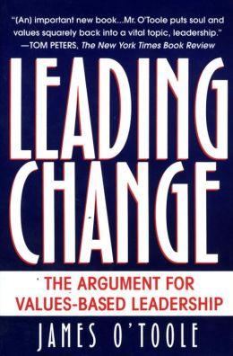 Leading Change: The Argument for Values-Based Leadership