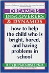 Dreamers, Discoverers, and Dynamos: How to Help the Child Who Is Bright, Bored, and Having Problems in School