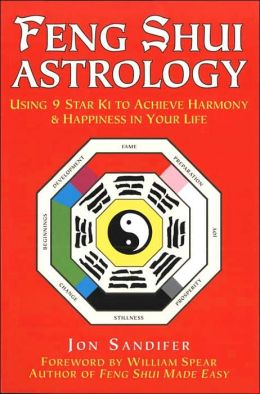 Feng Shui Astrology; Using 9 Star KI to Achieve Harmony and Happiness in Your Life