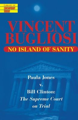 No Island of Sanity: Paula Jones vs. Bill Clinton: The Supreme Court on Trial