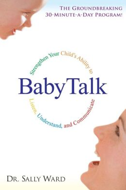 Baby Talk: Strengthen Your Child's Ability to Listen, Understand, and Communicate