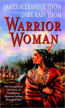Warrior Woman: The Exceptional Life Story of Nonhelema, Shawnee Indian Woman Chief