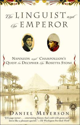 The Linguist and the Emperor: Napoleon and Champollion's Quest to Decipher the Rosetta Stone