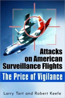 Price of Vigilance: Attacks on American Surveillance Flights