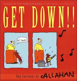 Get Down!!: Dog Cartoons by Callahan