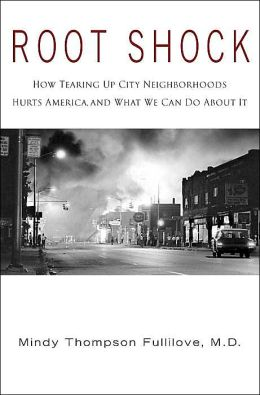Root Shock: How Tearing Up City Neighborhoods Hurts America and What We Can Do About It