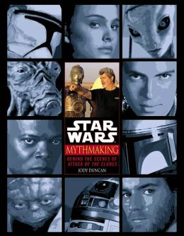 Star Wars Mythmaking: Behind the Scenes of Attack of the Clones