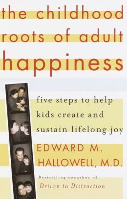 Childhood Roots of Adult Happiness: Five Steps to Help Kids Create and Sustain Lifelong Joy