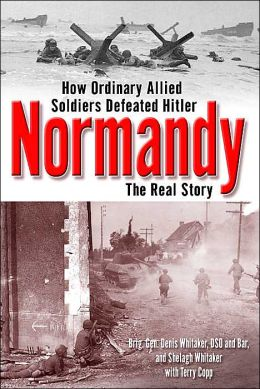 Normandy: The Real Story of How Ordinary Allied Soldiers Defeated Hitler