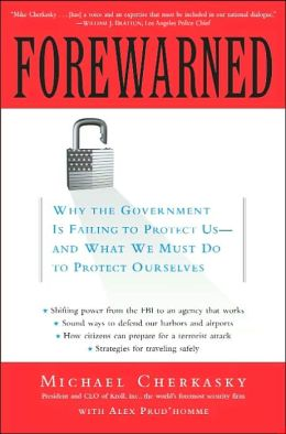 Forewarned: Why the Government Is Failing to Protect Us - And What We Must Do to Protect Ourselves