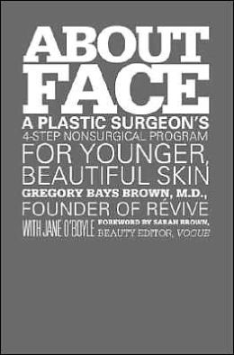 About Face: A Plastic Surgeon's 4-Step Nonsurgical Program for Younger, Beautiful Skin