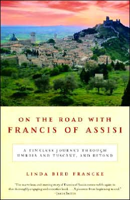 On the Road with Francis of Assisi: A Timeless Journey Through Umbria and Tuscany, and Beyond
