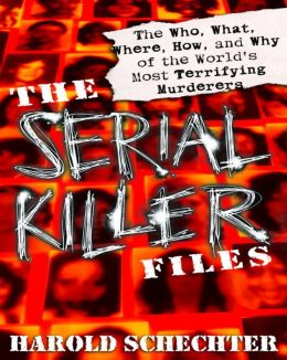 Serial Killer Files: The Who, What, Where, How, and Why of the World's Most Terrifying Murderers
