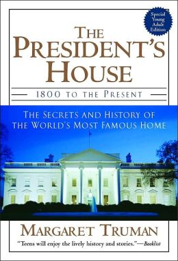 The President's House: 1800 to the Present: The Secrets and History of the World's Most Famous Home