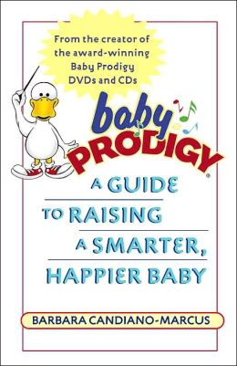 The Baby Prodigy: A Guide to Raising a Smarter, Happier Baby
