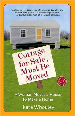 Cottage for Sale: Must Be Moved: A Woman Moves a House to Make a Home