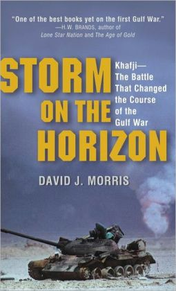 Storm on the Horizon: Khafji-The Battle That Changed the Course of the Gulf War