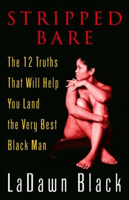 Stripped Bare: The 12 Truths That Will Help You Land the Very Best Black Man