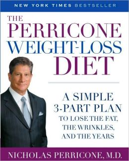 The Perricone Weight-Loss Diet: A Simple 3-Part Program to Lose the Fat, the Wrinkles, and the Years