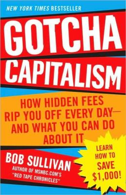Gotcha Capitalism: How Hidden Fees Rip You off Every Day-and What You Can Do about It