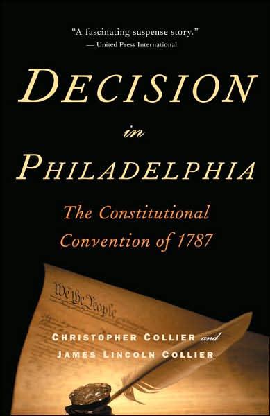 Decision in Philadelphia: The Constitutional Convention Of 1787