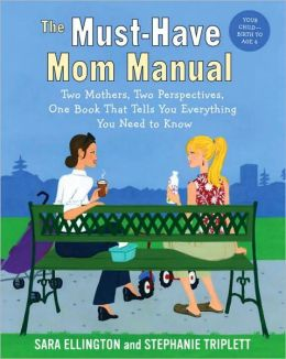 Must-Have Mom Manual: Two Mothers, Two Perspectives, One Book That Tells You Everything You Need to Know