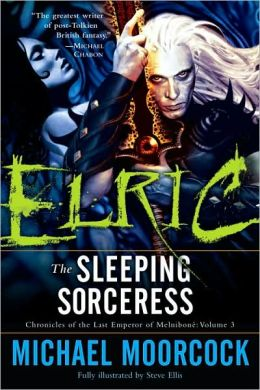 Elric: The Sleeping Sorceress (Chronicles of the Last Emperor of Melnibone #3)