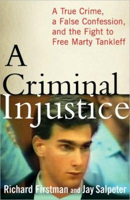 Criminal Injustice: A True Crime, a False Confession, and the Fight to Free Marty Tankleff