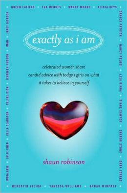 Exactly As I Am: Celebrated Women Share Candid Advice with Today's Girls on What It Takes to Believe in Yourself