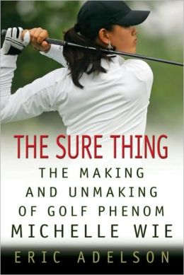 Sure Thing: The Making and Unmaking of Golf Phenom Michelle Wie