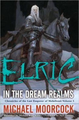 Elric: In the Dream Realms (Chronicles of the Last Emperor of Melnibone #5)