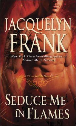 Seduce Me in Flames (Three Worlds Series #2)