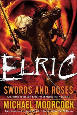 Elric: Swords and Roses (Chronicles of the Last Emperor of Melnibone Series #6)