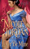 Book Cover Image. Title: Lover Be Mine (Legendary Lovers Series #2), Author: Nicole Jordan