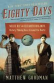 Book Cover Image. Title: Eighty Days:  Nellie Bly and Elizabeth Bisland's History-Making Race Around the World, Author: Matthew Goodman