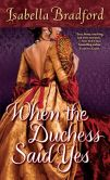 Book Cover Image. Title: When the Duchess Said Yes (Wylder Sisters Series #2), Author: Isabella Bradford