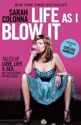 Life As I Blow It: Tales of Love, Life and Sex...Not Necessarily in That Order