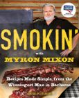 Book Cover Image. Title: Smokin' with Myron Mixon:  Recipes Made Simple, from the Winningest Man in Barbecue, Author: Myron Mixon